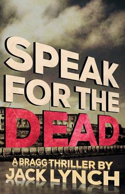 Speak for the Dead: A Bragg Thriller Cover Image