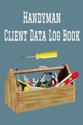 Handyman Client Data Log Book: 6 x 9 Handy Man Home Repairs Tracking Address & Appointment Book with A to Z Alphabetic Tabs to Record Personal Custom Cover Image