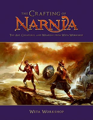 The Crafting of Narnia: The Art, Creatures, and Weapons from Weta Workshop Cover Image
