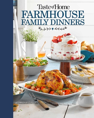 Taste of Home Farmhouse Family Dinners: Turn Sunday night meals into lifelong memories Cover Image