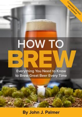 How to Brew: Everything You Need to Know to Brew Great Beer Every Time Cover Image