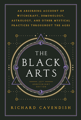 The Black Arts: A Concise History of Witchcraft, Demonology, Astrology, Alchemy, and Other Mystical Practices Throughout the Ages Cover Image