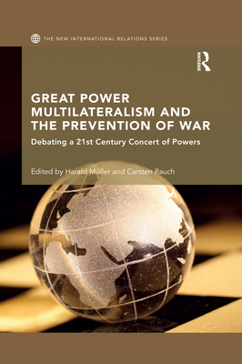 Great Power Multilateralism and the Prevention of War: Debating a 21st Century Concert of Powers Cover Image