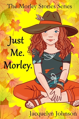 Just Me. Morley.: A Coming of Age Book for Girls 10 to 13 Cover Image