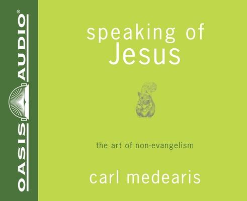 Speaking of Jesus: The Art of Non-Evangelism Cover Image