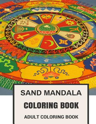 Sand Mandala Coloring Book: Tibetan Mandala and Tibetan Meditation Zen Inspired Adult Coloring Book Cover Image