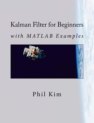 Kalman Filter for Beginners: With MATLAB Examples (Paperback