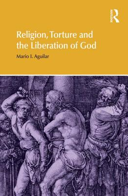 Religion, Torture and the Liberation of God (Religion and Violence) Cover Image