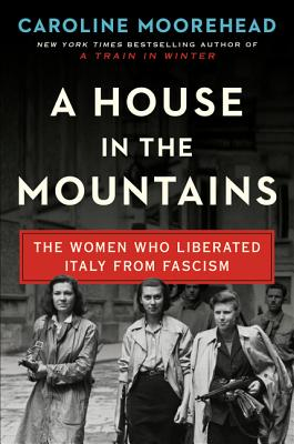 A House in the Mountains: The Women Who Liberated Italy from Fascism (The Resistance Quartet #4) Cover Image