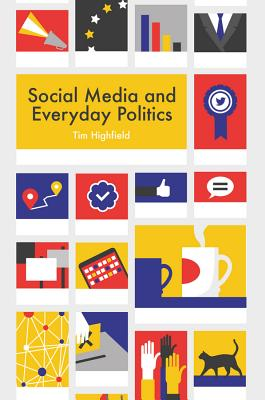 Social Media and Everyday Politics Cover Image