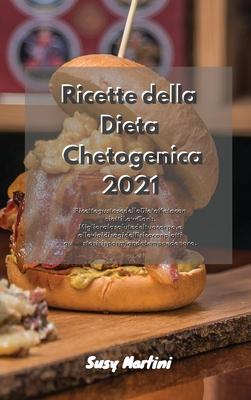 Ricette della Dieta Chetogenica 2021: Ricette gustose della Dieta Keto con piatti Low Carb. Migliora la salute del tuo corpo, e allevia i disagi del f Cover Image