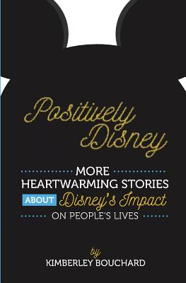 Positively Disney: More Heartwarming Stories about Disney's Impact on People's Lives Cover Image