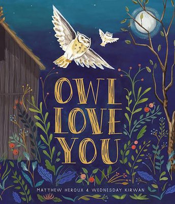 Owl Love You by Matthew Heroux & Wednesday Kirwan