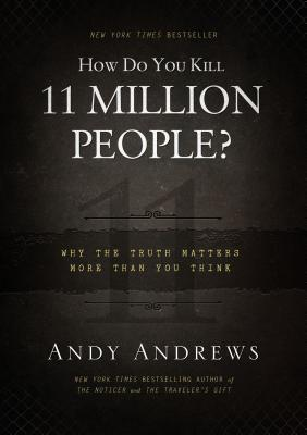 How Do You Kill 11 Million People?: Why the Truth Matters More Than You Think Cover Image