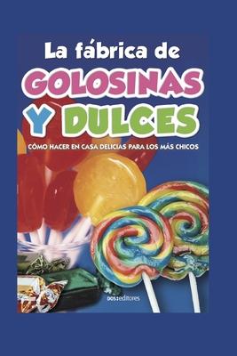 La Fábrica de Golosinas Y Dulces: cómo hacer en casa delicias para los más chicos Cover Image