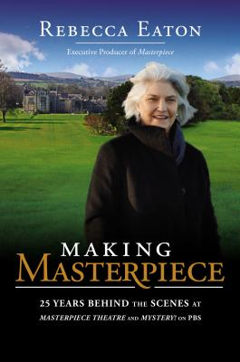 Making Masterpiece: 25 Years Behind the Scenes at Masterpiece Theatre and Mystery! on PBS Cover Image