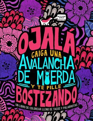 Un libro de colorear lleno de tacos y palabrotas: Ojalá caiga una avalancha de m*erda y te pille bostezando Cover Image