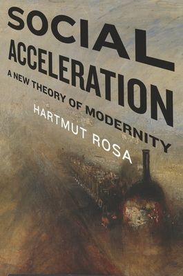 Social Acceleration: A New Theory of Modernity (New Directions in Critical Theory #32) Cover Image