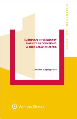 European Intermediary Liability in Copyright: A Tort-Based Analysis: A Tort-Based Analysis (Information Law Series Set) Cover Image