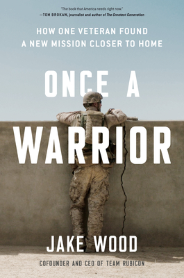 Once a Warrior: How One Veteran Found a New Mission Closer to Home Cover Image