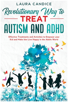The 7 Revolutionary Way to Treat Autism and ADHD: Effective Treatments and Activities to Empower your Kid and Make him Live Happy in the Adults World Cover Image