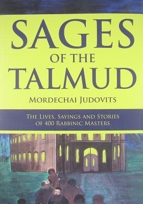 Sages of the Talmud: The Lives, Sayings and Stories of 400 Rabbinic Masters Cover Image