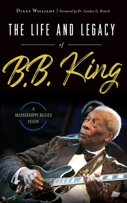 The Life and Legacy of B.B. King: A Mississippi Blues Icon Cover Image