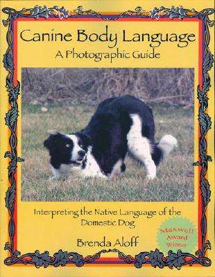 Canine Body Language: A Photographic Guide: Interpreting the Native Language of the Domestic Dog Cover Image