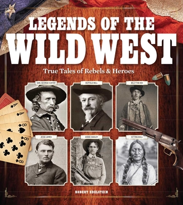 Legends of the Wild West: True Tales of Rebels and Heroes Cover Image