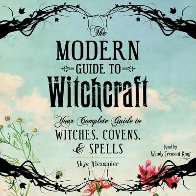 The Modern Guide to Witchcraft: Your Complete Guide to Witches, Covens, and Spells Cover Image