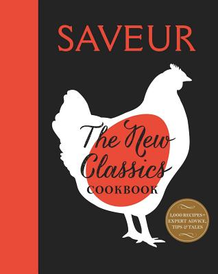Saveur: The New Classics Cookbook: More than 1,000 of the world's best recipes for today's kitchen Cover Image