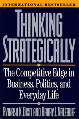 Thinking Strategically: The Competitive Edge in Business, Politics, and Everyday Life Cover Image