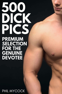 500 Dick Pics Premium Selection for the Genuine Devotee: Funny Fake Book Cover Notebook (Gag Gifts For Men & Women) Cover Image