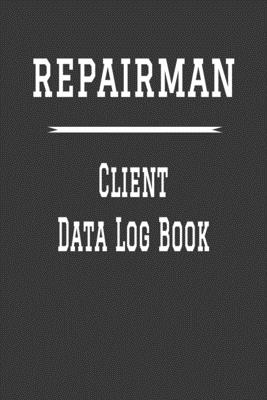 Repairman Client Data Log Book: 6 x 9 Handy Man Home Repairs Tracking Address & Appointment Book with A to Z Alphabetic Tabs to Record Personal Custom Cover Image