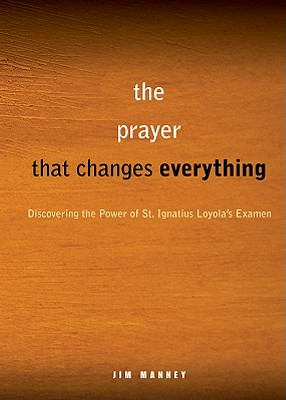 A Simple, Life-Changing Prayer: Discovering the Power of St. Ignatius Loyola's Examen Cover Image