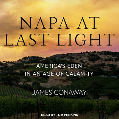 Napa at Last Light: America�s Eden in an Age of Calamity Cover Image