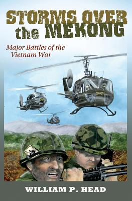 Storms over the Mekong: Major Battles of the Vietnam War (Williams-Ford Texas A&M University Military History Series #164) Cover Image