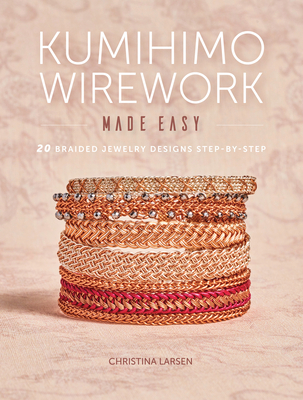 Kumihimo Wirework Made Easy: 20 Braided Jewelry Designs Step-By-Step Cover Image