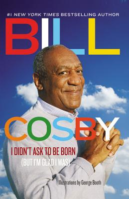 I Didn't Ask to Be Born: (But I'm Glad I Was) Cover Image