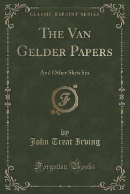 The Van Gelder Papers: And Other Sketches (Classic Reprint) Cover Image