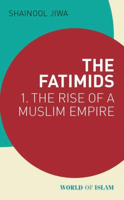 The Fatimids: 1 - The Rise of a Muslim Empire (World of Islam) Cover Image