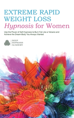 Extreme Rapid Weight Loss Hypnosis for Women: Use the Power of Self-Hypnosis to Burn Fat Like a Volcano and Achieve the Dream-Body You Always Wanted Cover Image