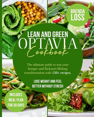 Lean and Green Optavia Cookbook: The Ultimate Guide to Win Your Hunger and Kickstart Lifelong Transformation With 150+ Recipes. Lose Weight and Feel B Cover Image