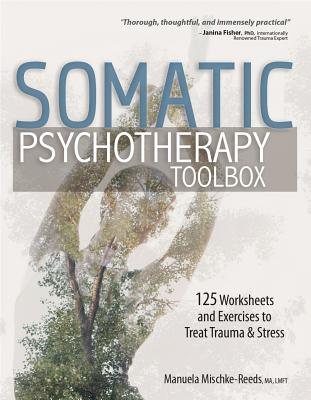 Somatic Psychotherapy Toolbox: 125 Worksheets and Exercises to Treat Trauma & Stress Cover Image