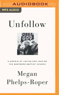 Unfollow: A Memoir of Loving and Leaving the Westboro Baptist Church Cover Image