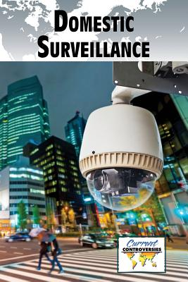 Domestic Surveillance (Current Controversies) Cover Image