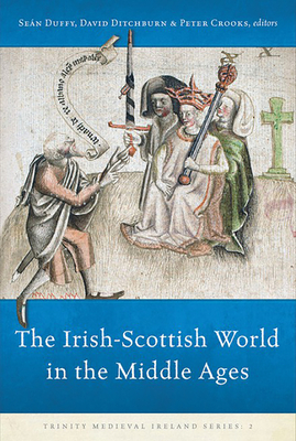 The The 	Irish-Scottish World in the Middle Ages (Trinity Medieval Ireland Series #3) Cover Image