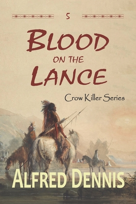 Blood on the Lance: Crow Killer Series - Book 5 Cover Image