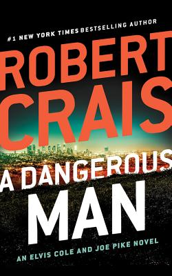 A Dangerous Man (Elvis Cole and Joe Pike Novel #18) Cover Image