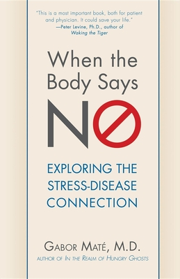 When the Body Says No: Understanding the Stress-Disease Connection Cover Image